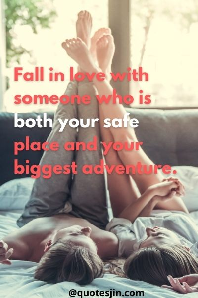 Fall in love with someone who is both your safe place and your biggest adventure. - Love of my life Quotes