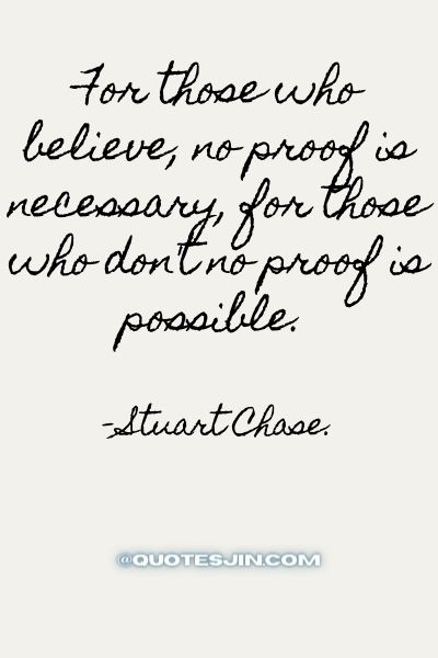 For those who believe, no proof is necessary, for those who don't no proof is possible. -Love of My Life Quotes