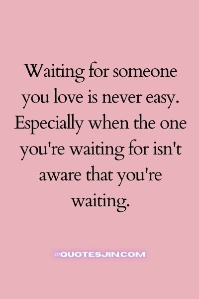 Waiting for someone you love is never easy. Especially when the one you're waiting for isn't aware that you're waiting. - Love of My Life Quotes