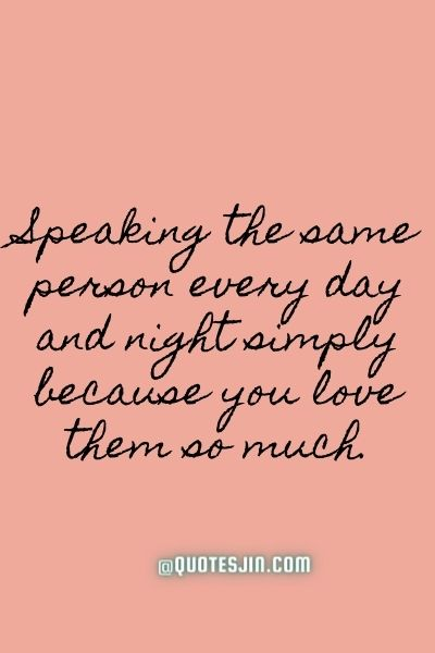 Speaking the same person every day and night simply because you love them so much. - Love of My Life Quotes