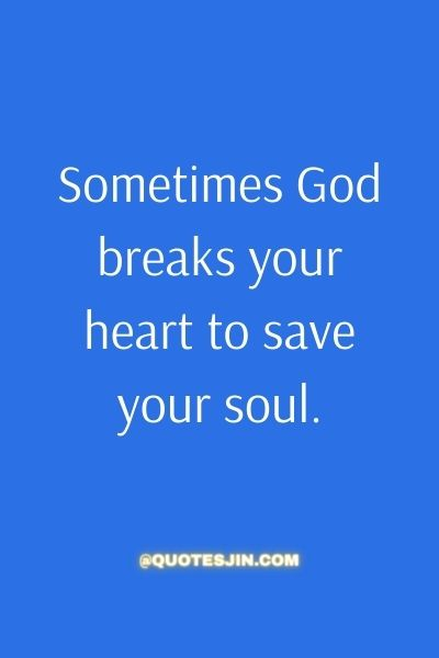 Sometimes God breaks your heart to save your soul. - Love of My Life Quotes