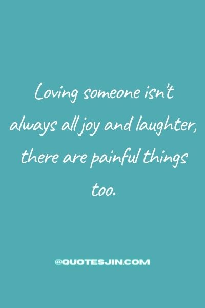 Love of My Life QuotesLoving someone isn't always all joy and laughter, there are painful things too. -