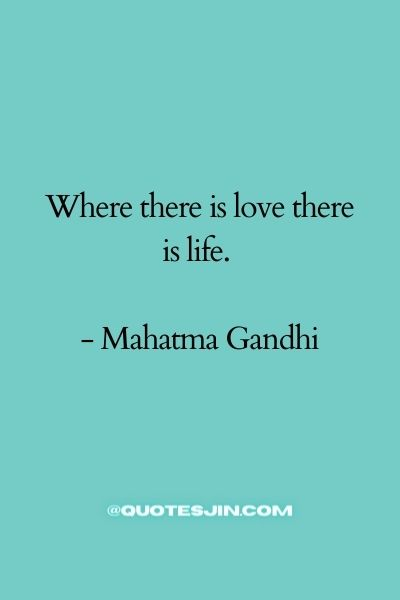 Where there is love there is life. - Love of My Life Quotes