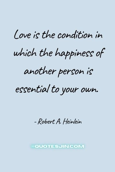 Love is the condition in which the happiness of another person is essential to your own. - Love of My Life Quotes